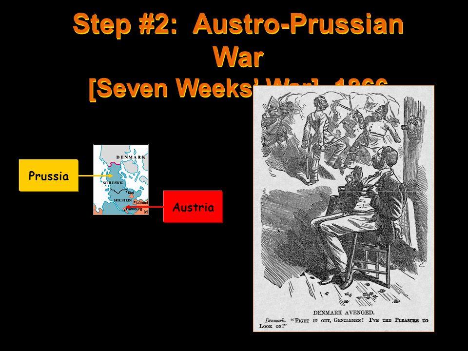 Step #2: Austro-Prussian War [Seven Weeks' War], 1866